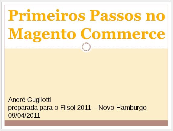 """Palestra """"Primeiros passos no Magento Commerce"""" - imagem: andregugliotti.com.br"""